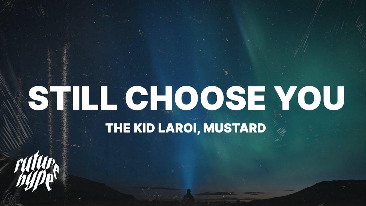 The Kid LAROI - Still Choose You (Lyrics) ft. Mustard