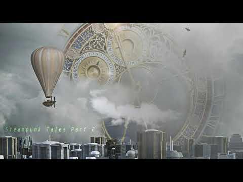 Steampunk Tales Part 2 - Instrumental Steampunk music