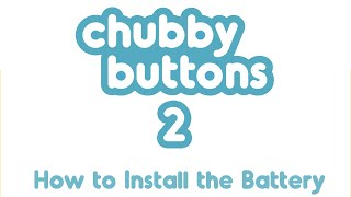 Chubby Buttons 2 - Battery Installation