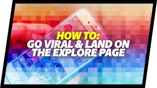 Going Viral On Instagram & Getting On The Explore Page