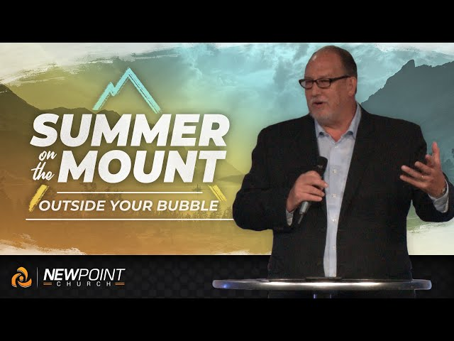 Outside Your Bubble | Summer on the Mount [ New Point Church ]