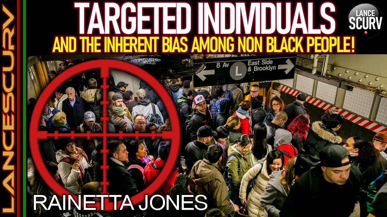 TARGETED INDIVIDUALS & THE INHERENT BIAS AMONG NON-BLACK PEOPLE! - The LanceScurv Show