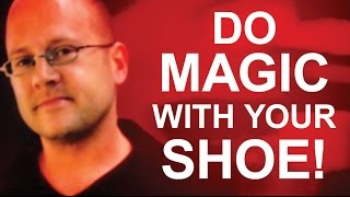 STARTLING MAGIC TRICK WITH YOUR SHOE