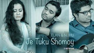 Je Tuku Shomoy Tumi (যে টুকু সময় তুমি ) - Elan & Nijhu