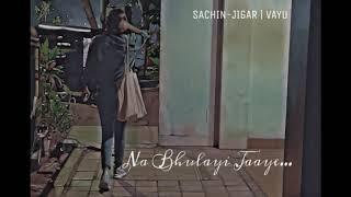 Na Bhulayi Jaye   Sachin-Jigar   Vayu