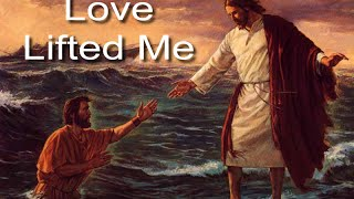LOVE LIFTED ME (My Testimony)