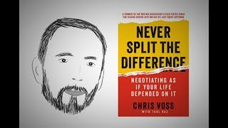 How to Negotiate: NEνER SPLIT THE DIFFERENCE by Chris Voss | Core Message