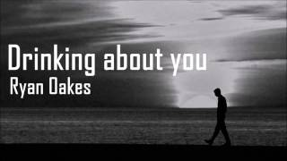 Ryan Oakes - Drinking About You