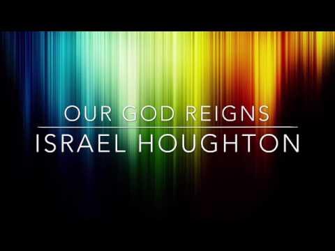 Our God Reigns - Israel Houghton (Lyrics)