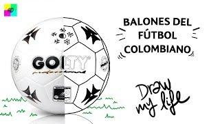 BALONES DEL FÚTBOL COLOMBIANO - Draw My Life ⚽