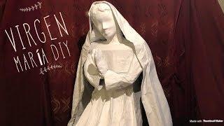 Como Hacer Una Grande Virgen Maria Para El Nacimiento De Papel Mache