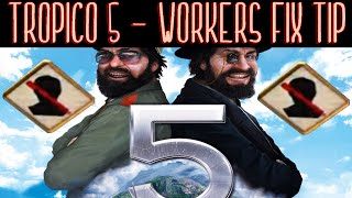 Tropico 5 - NO WORKERS FIX TIP - RAISE YOUR POPULATION FAST!