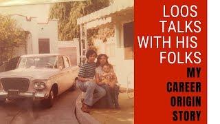 """My career """"Origin"""" story :: Loos Talks to his Folks"""