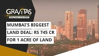 Gravitas: Mumbai biggest land deal: rs 745 cr for 1 acre of land