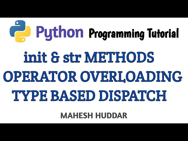 Classes and Methods init method str method Operator Overloading Type-based Dispatch by Mahesh Huddar