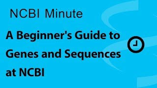 NCBI Minute: A Beginner's Guide to Genes and Sequences at NCBI