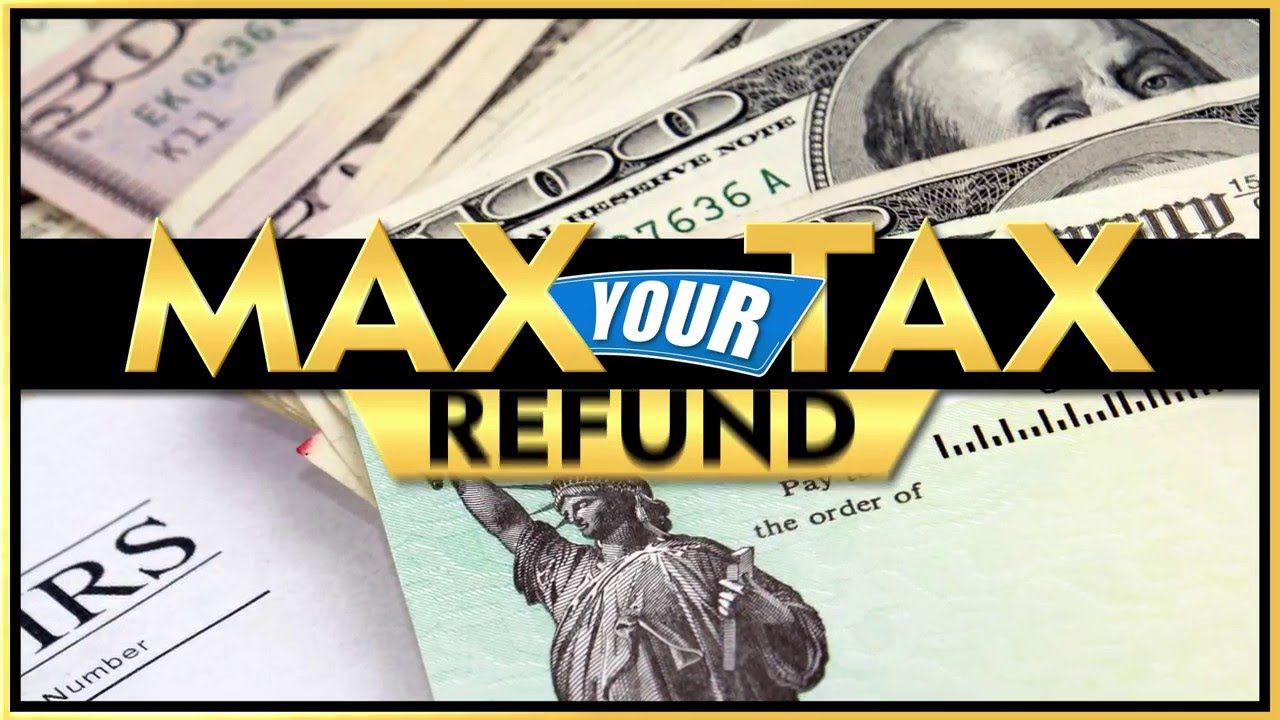 Web Max Your Tax Refund