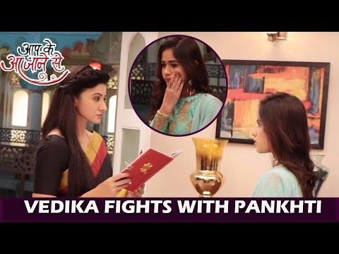 Aap Ke Aa Jane Se: Vedika FIGHTS With Pankhti, Pankhti