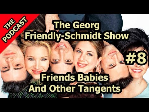 Friends Babies And Other Tangents - The Georg Rockall-Schmidt Show #8