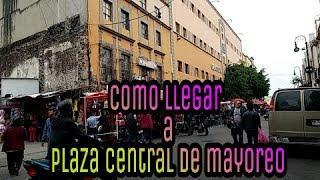 Como llegar a plaza central de mayoreo/cdmx