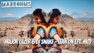 Major Lazer & DJ Snake -  Lean On (feat. MO)  | marronMS