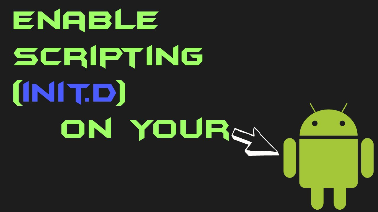 How To Enable Scripting (Init d) On Android