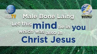 30. Let this mind be in you, which was also in Christ Jesus   Male Bone Laing