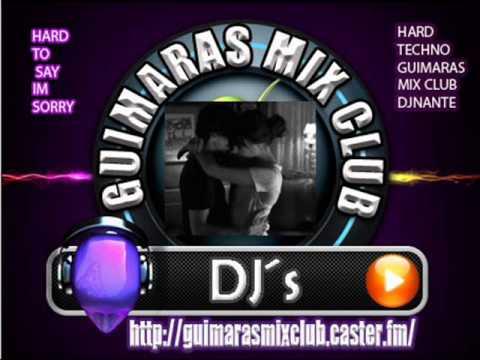 HARD TO SAY IM SORRY HARDTECHNO GUIMARAS MIX CLUB DJNANTE
