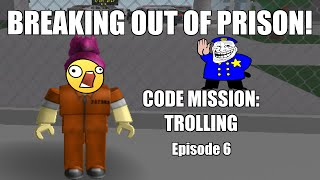 Code Mission: Trolling #6  Breaking Out Of Roblox Prison!