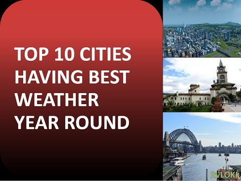 TOP 10 CITIES IN THE WORLD HAVING BEST WEATHER YEAR ROUND