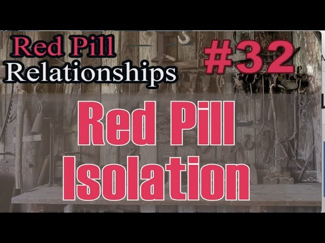 Red Pill Isolation -  Red Pill Relationships #32