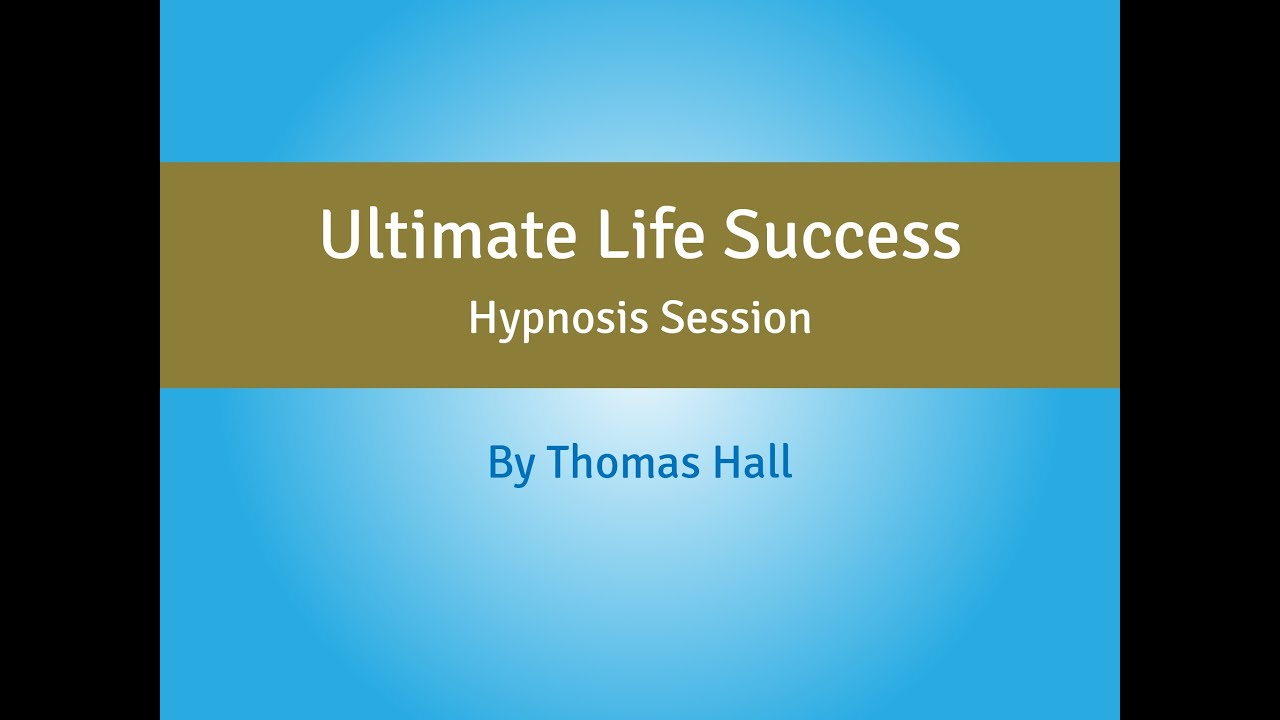 Ultimate Life Success - Hypnosis Session - By Thomas Hall