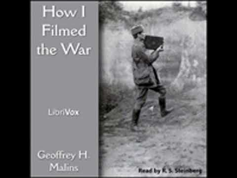 HOW I FILMED THE WAR by Geoffrey H. Malins FULL AUDIOBOOK | Best Audiobooks