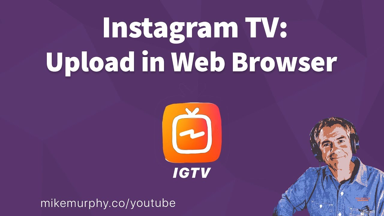 235: Instagram TV Tutorial: How To Upload Videos Using a Web
