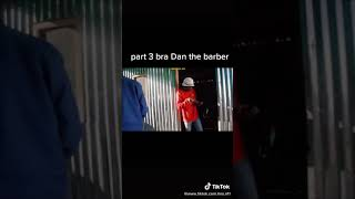 Part 3 Bra Dan the barber please subscribe for more episode's and please like😁👌👇