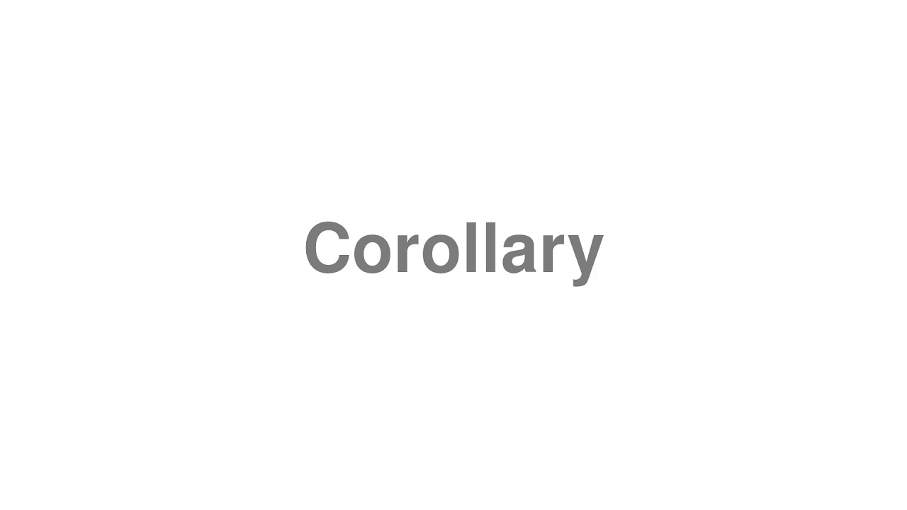 "How to Pronounce ""Corollary"""