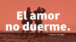 EL AMOR NO DUERME - Anthony de Mello