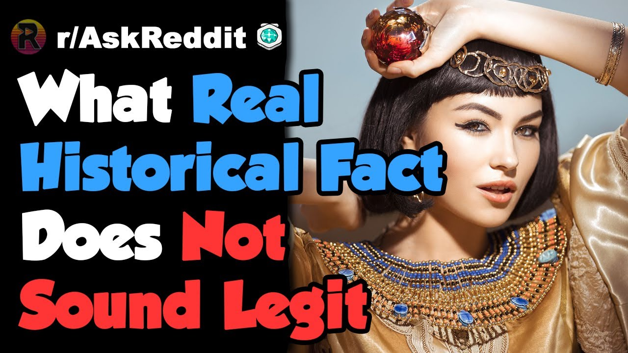 What Is A Real Historical Fact That Doesn't Sound Legit - Reddit