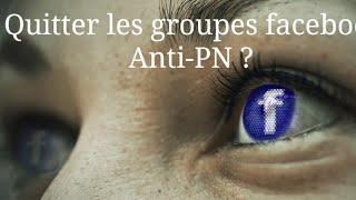 quitter les groupes Facebook quand on a compris le PN