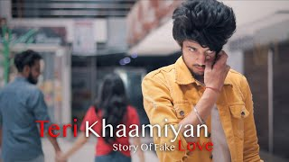 Teri Khaamiyan | Story Of Fake Love | Unknown Boy Varun | AKHIL | Jaani | B Praak