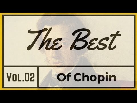The Best Of Chopin Vol.02 ♫ Classical Music Piano