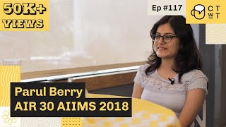 CTwT E117 - AIIMS 2018 Topper Parul Berry AIR 30 | NEET AIR 47 | JIPMER AIR 20