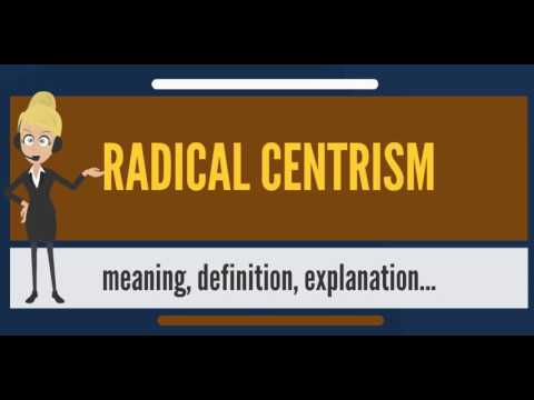 What is RADICAL CENTRISM? What does RADICAL CENTRISM mean? RADICAL CENTRISM meaning
