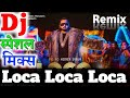 LOCA Song Dj Remix💕YoYo Honey Singh❤️Hindi Dj 2020 || Dj Sonu Remix