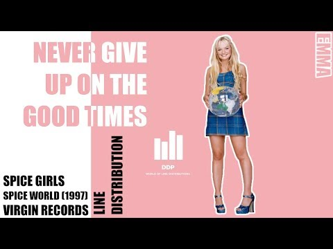 Spice Girls - Never Give Up On The Good Times (Line Distribution) - Part 5