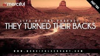 They Turned Their Backs - Life of The Prophet (S)