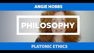 PHILOSOPHY: Platonic Ethics - Angie Hobbs