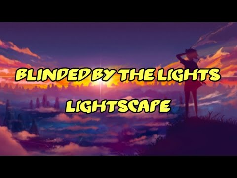 Lightscape - Blinded By The Lights [Lyrics]