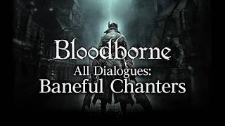 Bloodborne All Dialogues: Baneful Chanters (Multi-language)