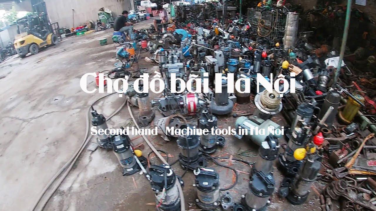 Chợ đồ cũ Hà Nội: Đồ cũ, đồ bãi, máy tiện cơ khí các loại tại Cầu Thăng Long – Đông Anh, Hà Nội